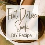 Homemade Foot Soak Detox: A DIY Foot Bath Recipe and Ingredients
